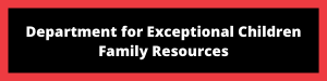 Department for Exceptional Children Family Resources button and link