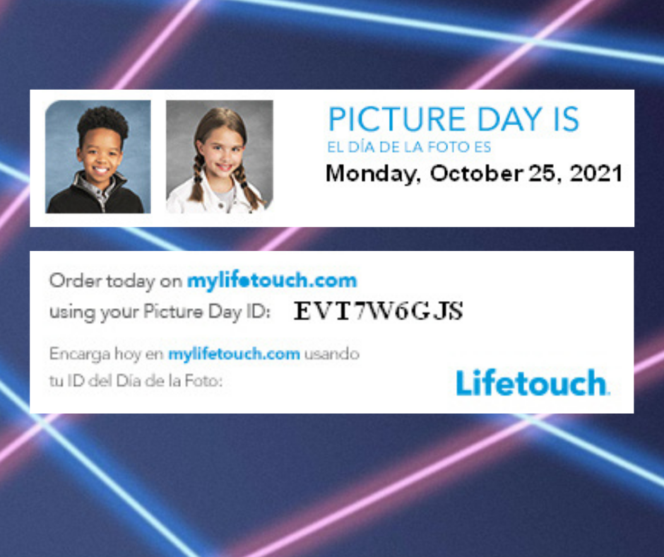 """Blue backgroung with blue and pink laser lines with text boxes stating """"Picture Day is Monday, October 25. 2001.  Order today on mylifetouch.com using yout Picture Day ID: EVT7W6GJS""""  There are two portraits in the box.  One is a bnoy smiling and the second is a girl smiling."""