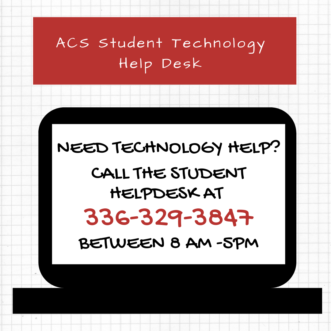 "Graphic of a laptop with the words""Need technology help? Call the ACS student helpdesk at 336-329-3847 between 8 am - 5 pm"" inside"