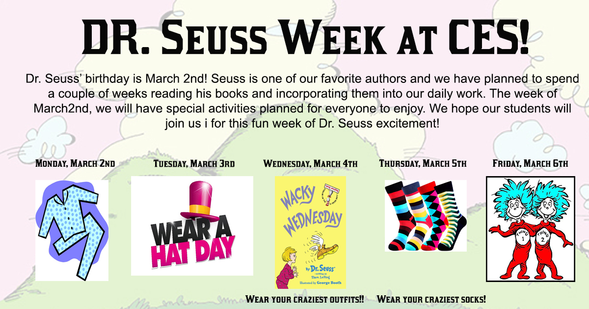 Dr. Seuss' birthday is March 2nd and to celebrate we have planned to spend a couple of weeks reading his books and incorporating them into our daily work. The week of March 2nd, we will have special activities planned for everyone to enjoy. We hope all of the children will join us in this fun week of Dr. Seuss excitement!